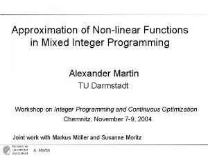 Approximation of Nonlinear Functions in Mixed Integer Programming