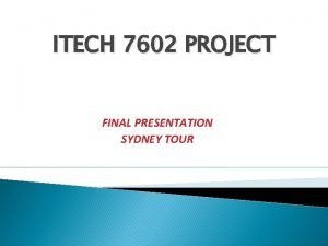 ITECH 7602 PROJECT FINAL PRESENTATION SYDNEY TOUR Team