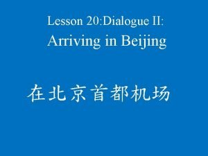 Lesson 20 Dialogue II Arriving in Beijing sh