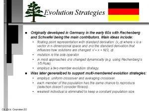 Evolution Strategies n Originally developed in Germany in
