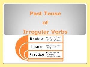 Past Tense of Irregular Verbs Review Regular Verbs
