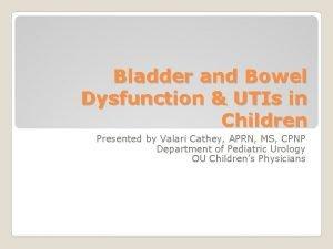 Bladder and Bowel Dysfunction UTIs in Children Presented