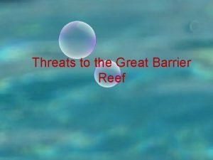 Threats to the Great Barrier Reef Threats from