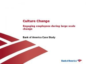 Culture Change Engaging employees during large scale change
