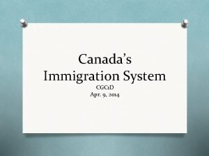 Canadas Immigration System CGC 1 D Apr 9