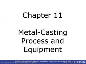Chapter 11 MetalCasting Process and Equipment Manufacturing Engineering