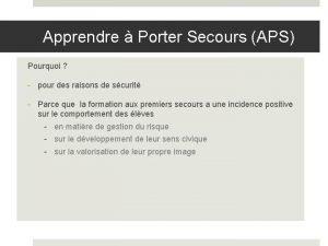 Apprendre Porter Secours APS Pourquoi pour des raisons