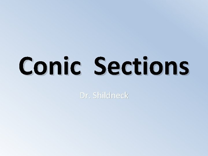 Conic Sections Dr Shildneck Conic Sections A conic