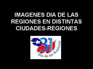 IMAGENES DIA DE LAS REGIONES EN DISTINTAS CIUDADESREGIONES