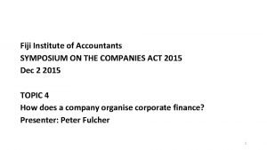 Fiji Institute of Accountants SYMPOSIUM ON THE COMPANIES