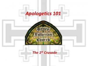 Apologetics 101 The 1 st Crusade Council of