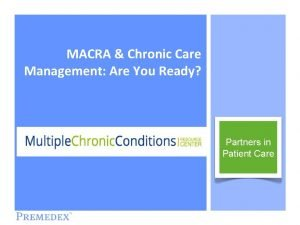 MACRA Chronic Care Management Are You Ready Partners