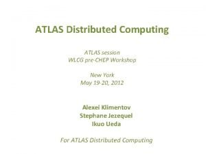 ATLAS Distributed Computing ATLAS session WLCG preCHEP Workshop