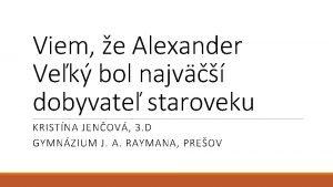Viem e Alexander Vek bol najv dobyvate staroveku