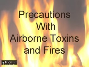 Precautions With Airborne Toxins and Fires Airborne Toxins