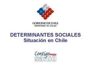 DETERMINANTES SOCIALES Situacin en Chile Determinantes sociales Polticas