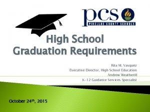 High School Graduation Requirements Rita M Vasquez Executive