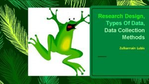 Research Design Types Of Data Data Collection Methods