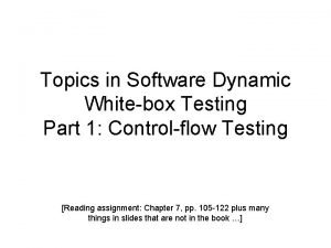 Topics in Software Dynamic Whitebox Testing Part 1