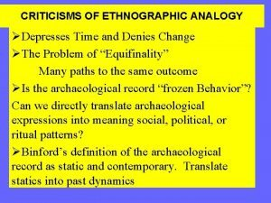 CRITICISMS OF ETHNOGRAPHIC ANALOGY Depresses Time and Denies