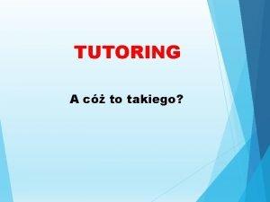 TUTORING A c to takiego Tutoring jest znany
