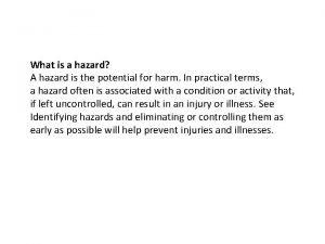 What is a hazard A hazard is the