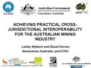 Australian Government Geoscience Australia ACHIEVING PRACTICAL CROSSJURISDICTIONAL INTEROPERABILITY