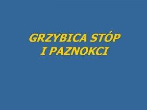 GRZYBICA STP I PAZNOKCI Grzybica stp charakteruzuje si
