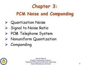 Chapter 3 PCM Noise and Companding Quantization Noise