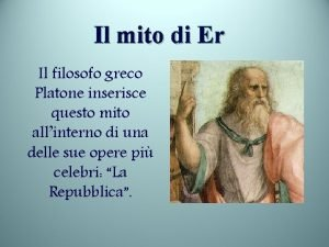Il mito di Er Il filosofo greco Platone