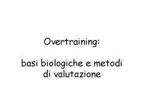 Overtraining basi biologiche e metodi di valutazione Definizioni