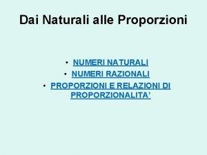 Dai Naturali alle Proporzioni NUMERI NATURALI NUMERI RAZIONALI