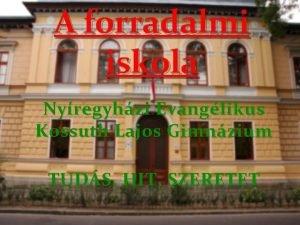 A forradalmi iskola Nyregyhzi Evanglikus Kossuth Lajos Gimnzium