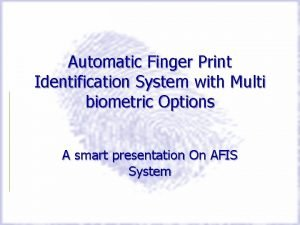 Automatic Finger Print Identification System with Multi biometric