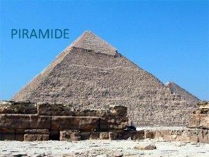 PIRAMIDE Zgodovina Piramid Veina piramid izvira iz odbdobja