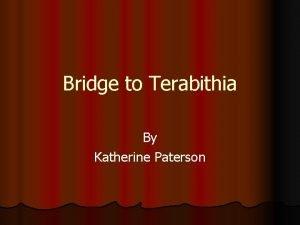 Bridge to Terabithia By Katherine Paterson Meet the