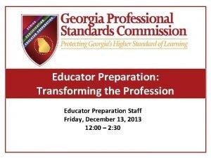 Educator Preparation Transforming the Profession Educator Preparation Staff