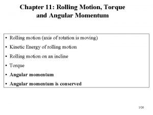 Chapter 11 Rolling Motion Torque and Angular Momentum