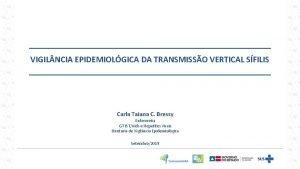 VIGIL NCIA EPIDEMIOLGICA DA TRANSMISSO VERTICAL SFILIS Carla
