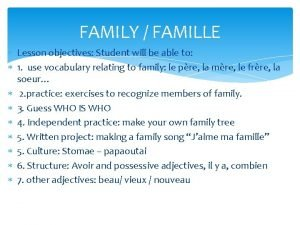 FAMILY FAMILLE Lesson objectives Student will be able