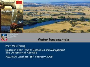 Water fundamentals Prof Mike Young Research Chair Water