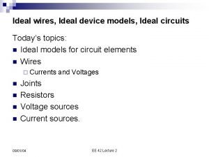 Ideal wires Ideal device models Ideal circuits Todays