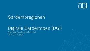 Gardemoregionen Digitale Gardermoen DGI SiwHege Gundersen Adm dir