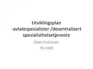 Utviklingsplan avtalespesialister desentralisert spesialisthelsetjeneste Stian Endresen Pk HMR