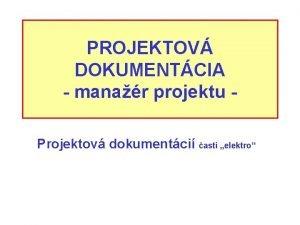 PROJEKTOV DOKUMENTCIA manar projektu Projektov dokumentci asti elektro