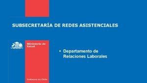 SUBSECRETARA DE REDES ASISTENCIALES Departamento de Relaciones Laborales
