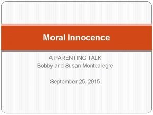 Moral Innocence A PARENTING TALK Bobby and Susan