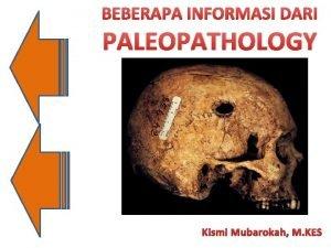 BEBERAPA INFORMASI DARI PALEOPATHOLOGY Kismi Mubarokah M KES