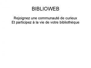 BIBLIOWEB Rejoignez une communaut de curieux Et participez