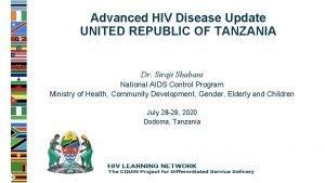 Advanced HIV Disease Update UNITED REPUBLIC OF TANZANIA